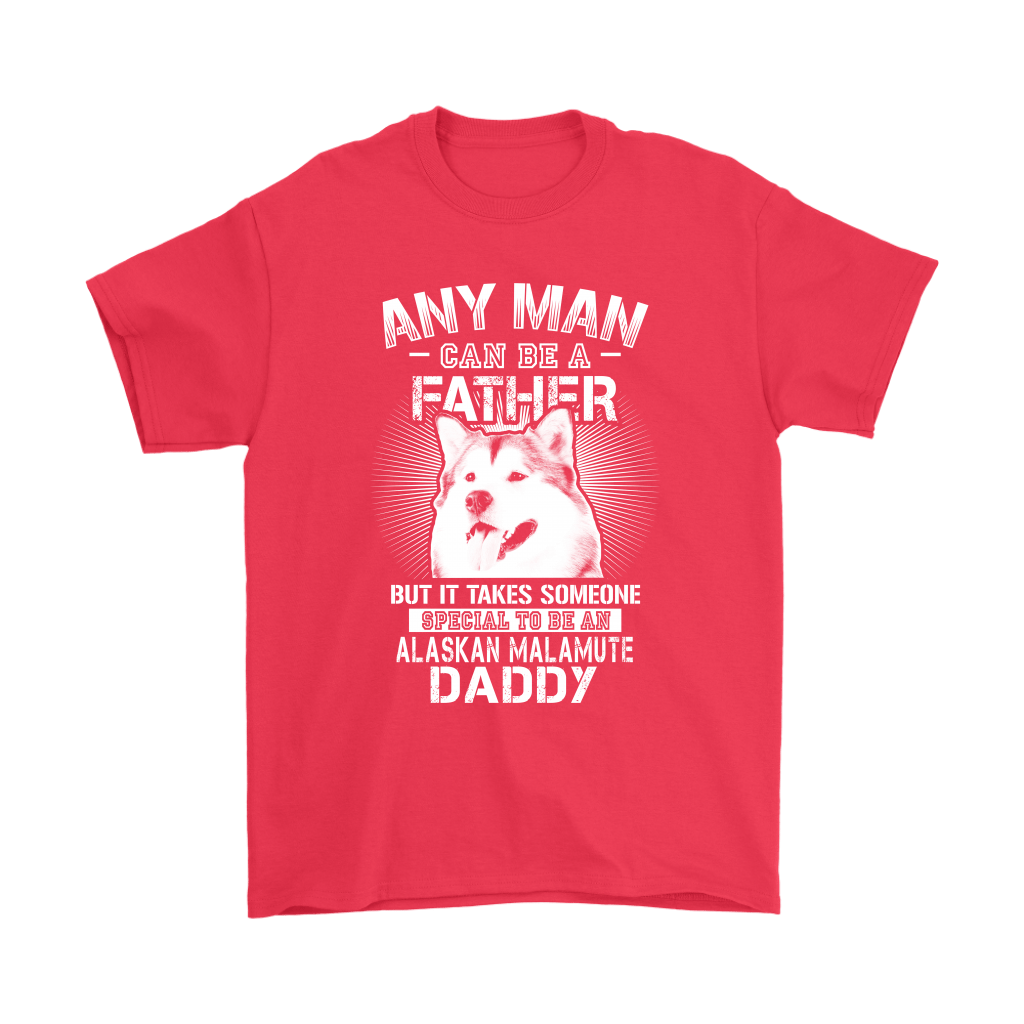Any Man Can Be A Father Special To Be Alaskan Malamute Daddy Shirts 5