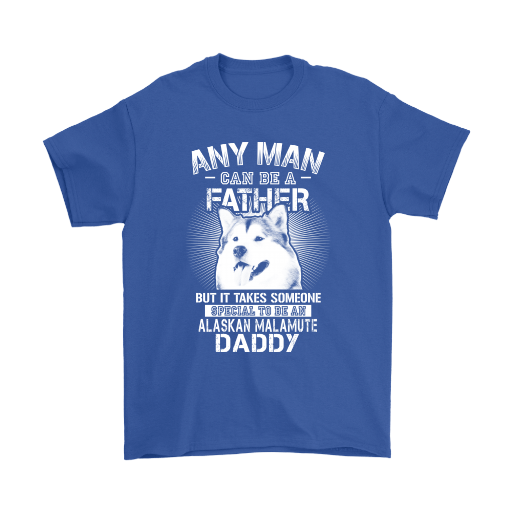 Any Man Can Be A Father Special To Be Alaskan Malamute Daddy Shirts 6