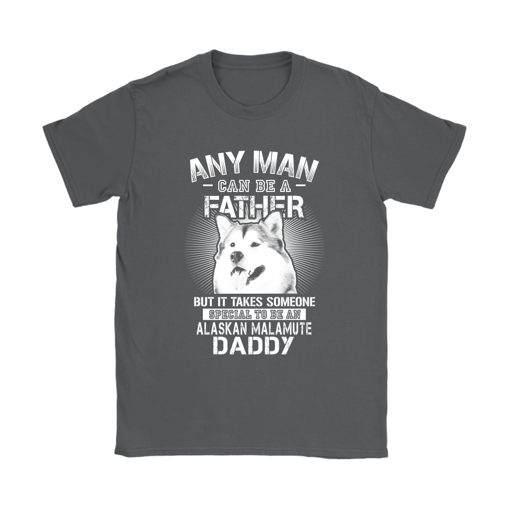 Any Man Can Be A Father Special To Be Alaskan Malamute Daddy Shirts 9