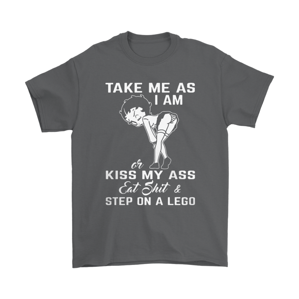 Betty Boop Take Me As I Am Or Kiss My Ass Eat Shit Shirts 2