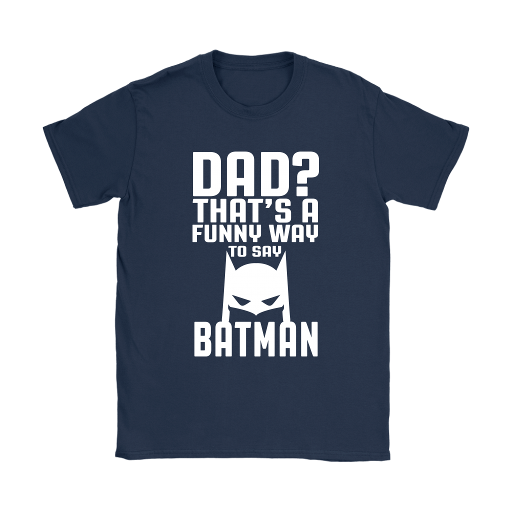 Dad? That's A Funny Way To Say Batman Family Shirts 10