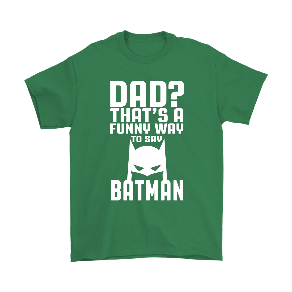 Dad? That's A Funny Way To Say Batman Family Shirts 7