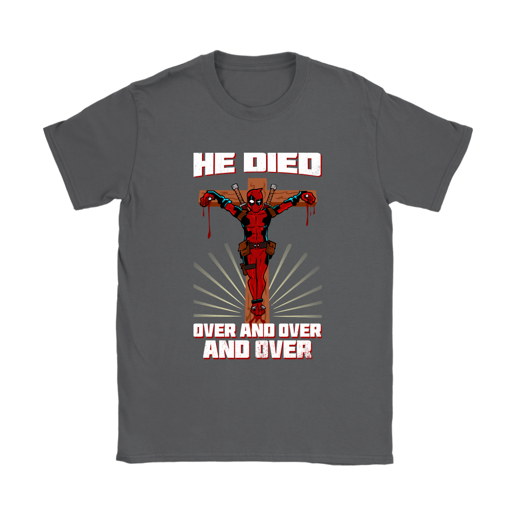Deadpool He Died Over And Over And Over Funny Jesus Shirts 9
