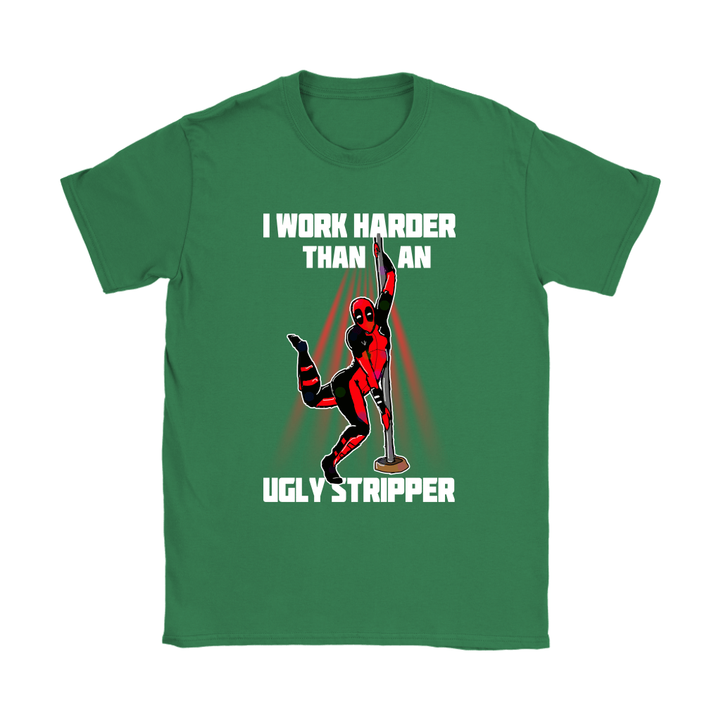 Deadpool I Work Harder Than An Ugly Stripper Funny Shirts 14