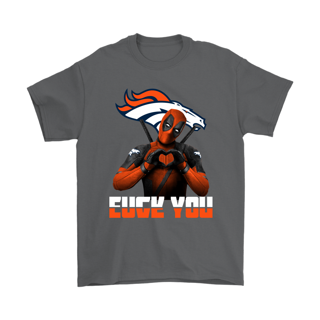 Denver Broncos x Deadpool Fuck You And Love You NFL Shirts 2
