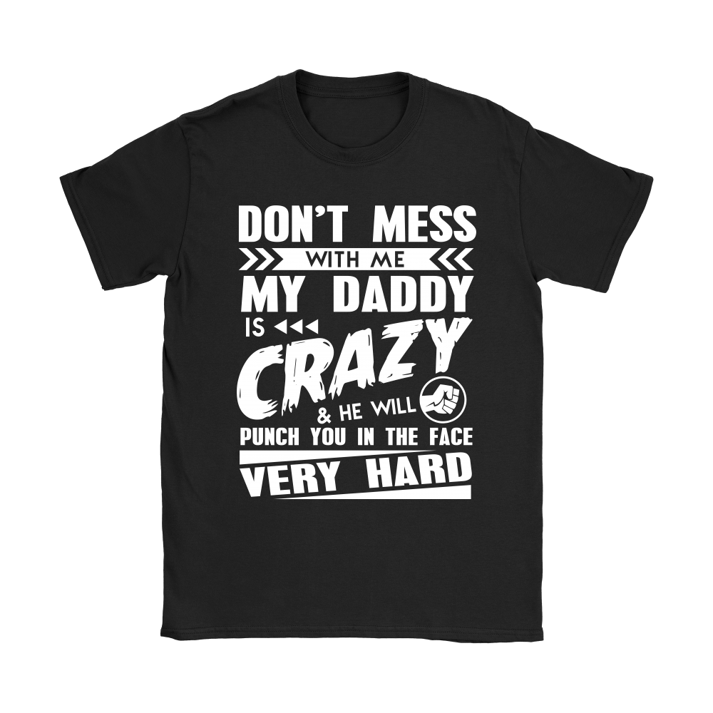 Don't Mess With Me My Daddy Is Crazy Shirts 7