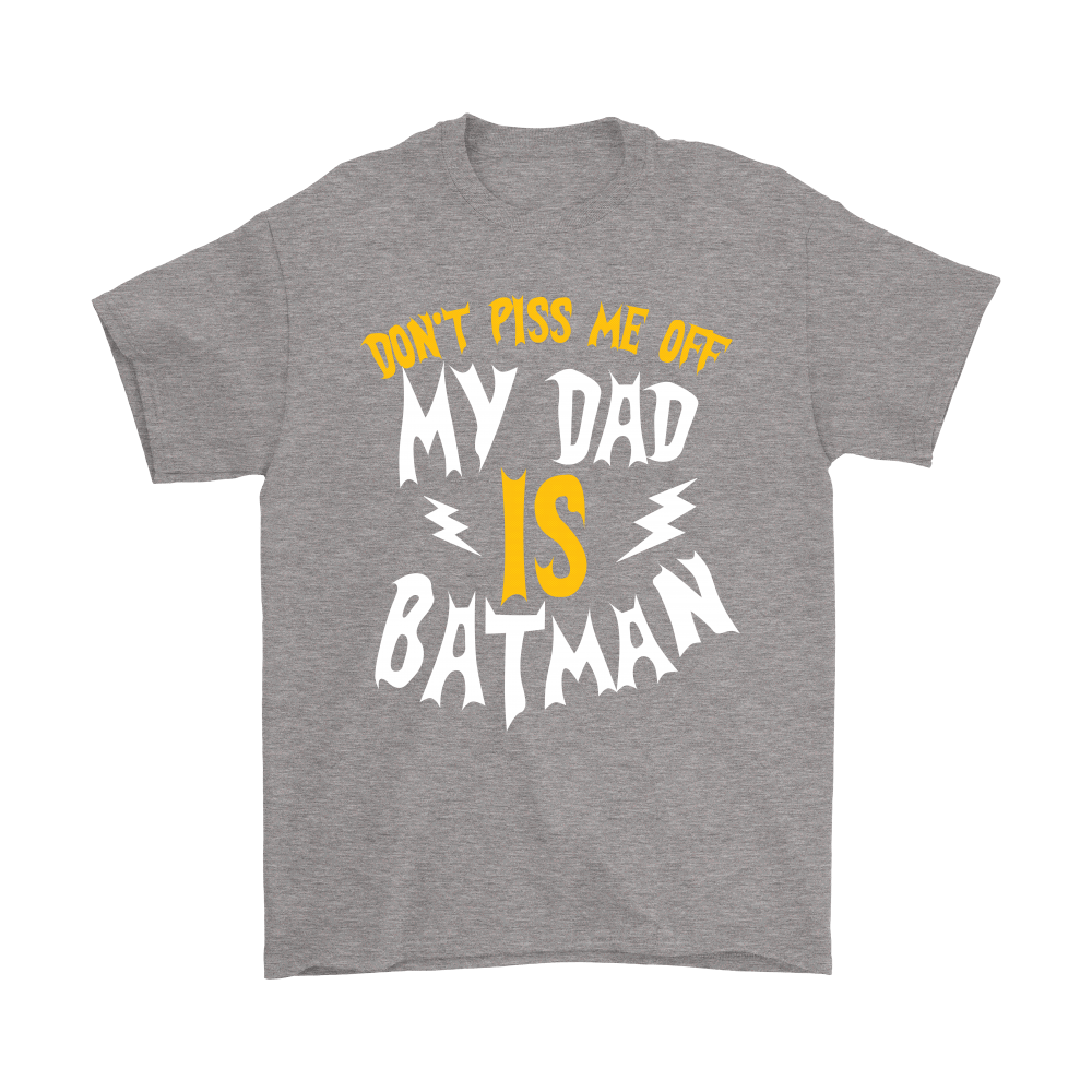 Don't Piss Me Off My Dad Is Batman Shirts 6