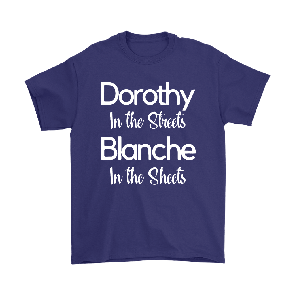Dorothy In The Streets Blanch In The Sheets The Golden Girls Shirts 4