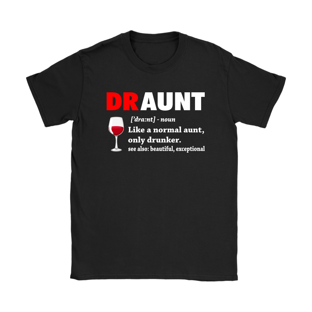 Draunt Like A Normal Aunt Only Drunker Definition Shirts 7