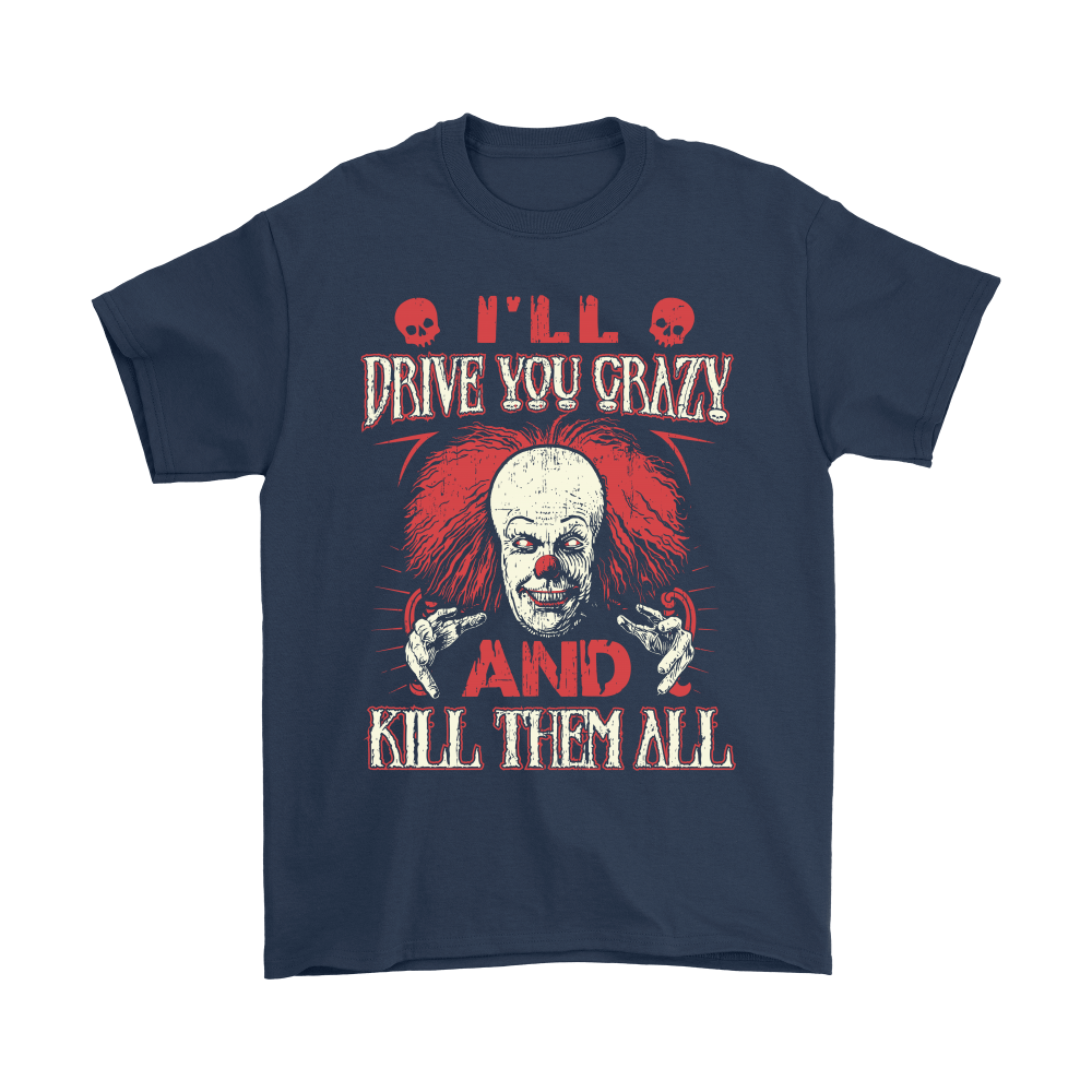 Drive You Crazy And Kill Them All Pennywise Clown Shirts 3