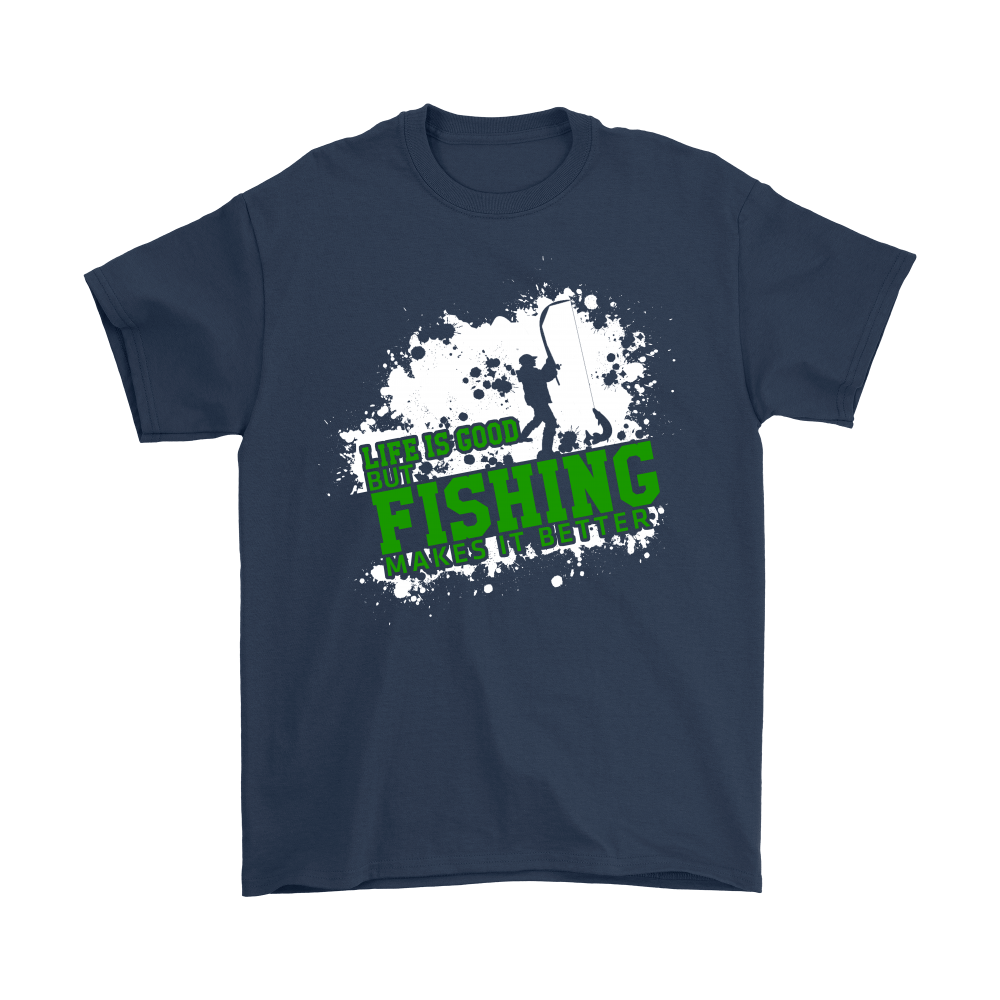 Fishing - Life Is Good, But Fishing Makes It Better shirts 2