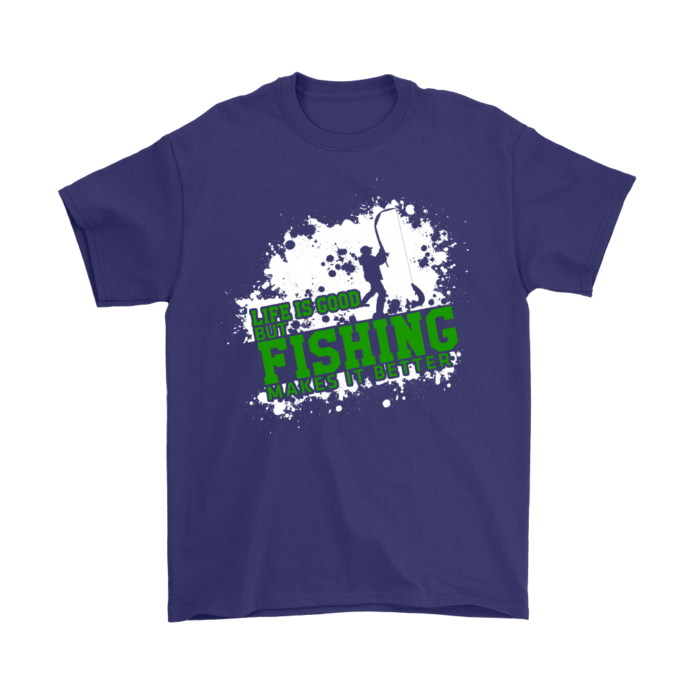 Fishing - Life Is Good, But Fishing Makes It Better shirts 3