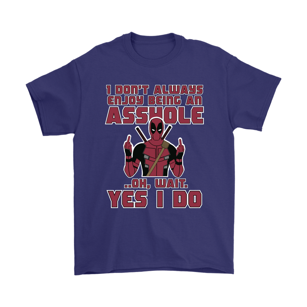 I Don't Always Enjoy Being An Asshole Oh Wait Yes I Do Deadpool Shirts 4