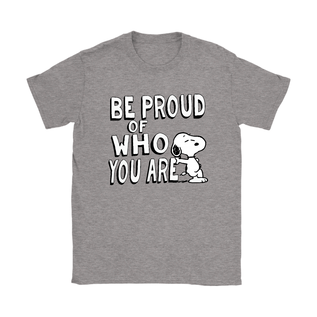 Be Proud Of Who You Are Snoopy Shirts 13