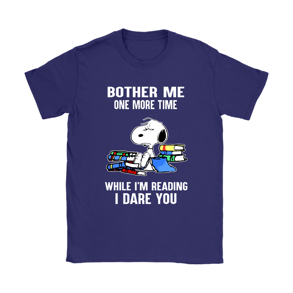 Bother Me One More Time While I'm Reading I Dare You Snoopy Shirts 11