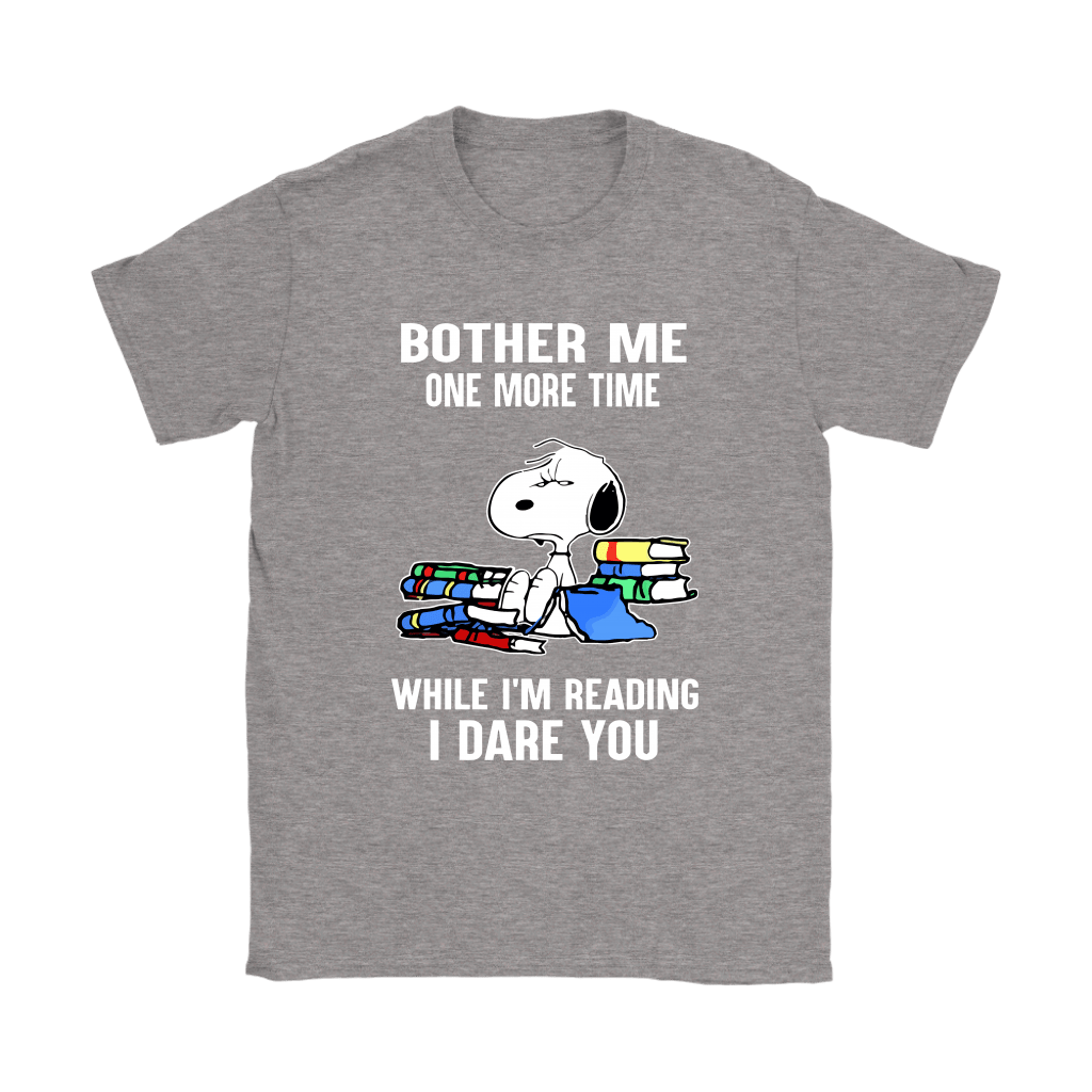 Bother Me One More Time While I'm Reading I Dare You Snoopy Shirts 13
