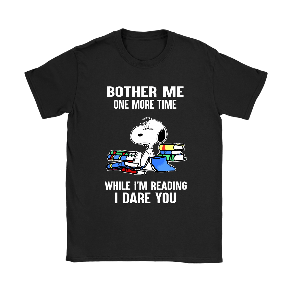 Bother Me One More Time While I'm Reading I Dare You Snoopy Shirts 8