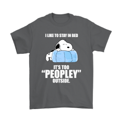 I Like To Stay In Bed It's Too Peopley Outside Lazy Snoopy Shirts 14