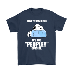 I Like To Stay In Bed It's Too Peopley Outside Lazy Snoopy Shirts 15