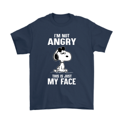 I'm Not Angry This Just My Face Snoopy Shirts 16