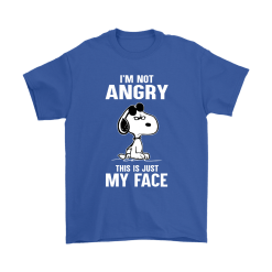 I'm Not Angry This Just My Face Snoopy Shirts 19