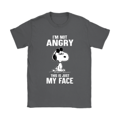 I'm Not Angry This Just My Face Snoopy Shirts 22