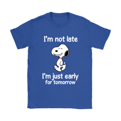 I'm Not Late I'm Just Early For Tomorrow Snoopy Shirts 26
