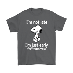 I'm Not Late I'm Just Early For Tomorrow Snoopy Shirts 15