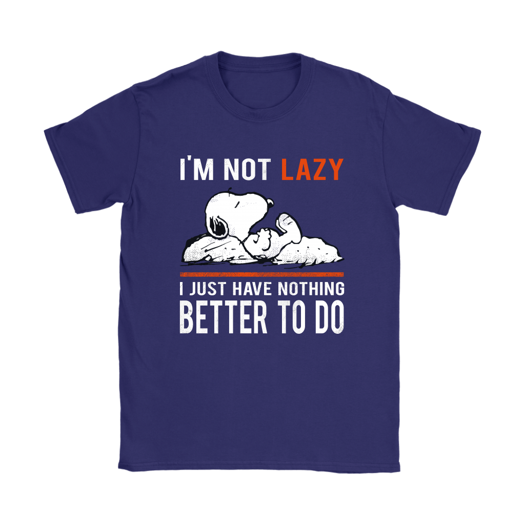 I'm Not Lazy I Just Have Nothing Better To Do Snoopy Shirts 11