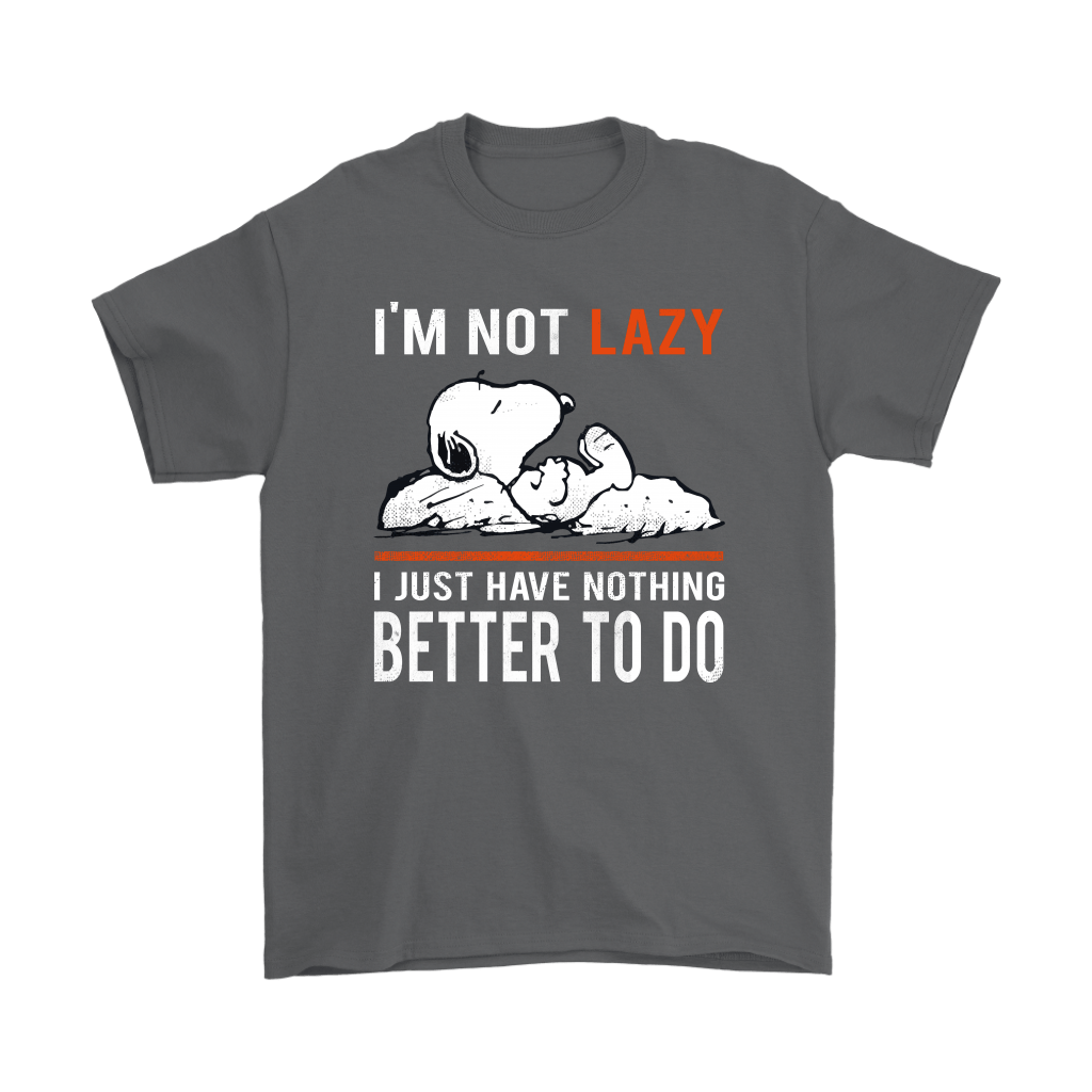 I'm Not Lazy I Just Have Nothing Better To Do Snoopy Shirts 2