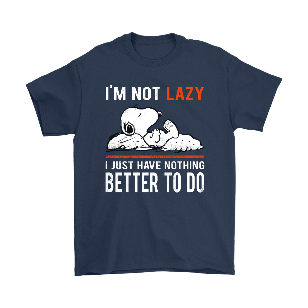 I'm Not Lazy I Just Have Nothing Better To Do Snoopy Shirts 3