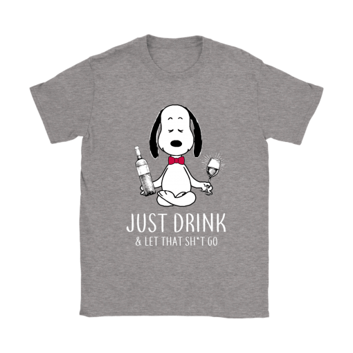 Just Drink And Let That Shirt Go Snoopy Shirts 13