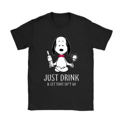 Just Drink And Let That Shirt Go Snoopy Shirts 20