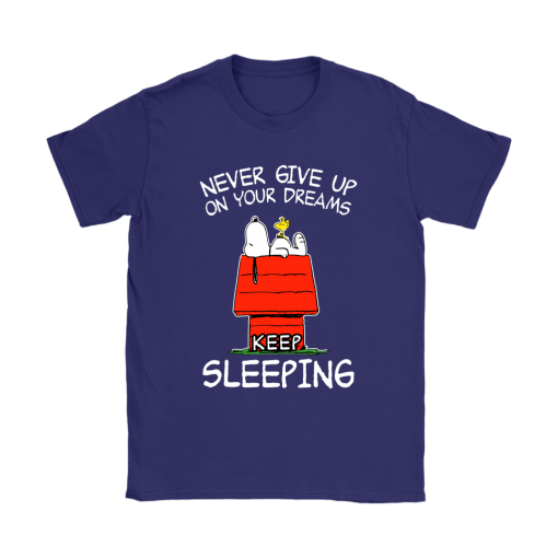 Never Give Up On Your Dream Keep Sleeping Snoopy Shirts 11