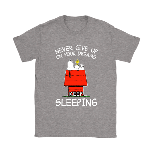Never Give Up On Your Dream Keep Sleeping Snoopy Shirts 14