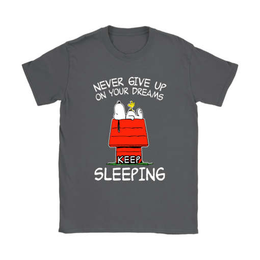 Never Give Up On Your Dream Keep Sleeping Snoopy Shirts 9