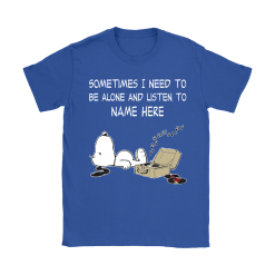 Personalize - Sometimes I Need To Be Alone And Listen To Snoopy Shirts 27