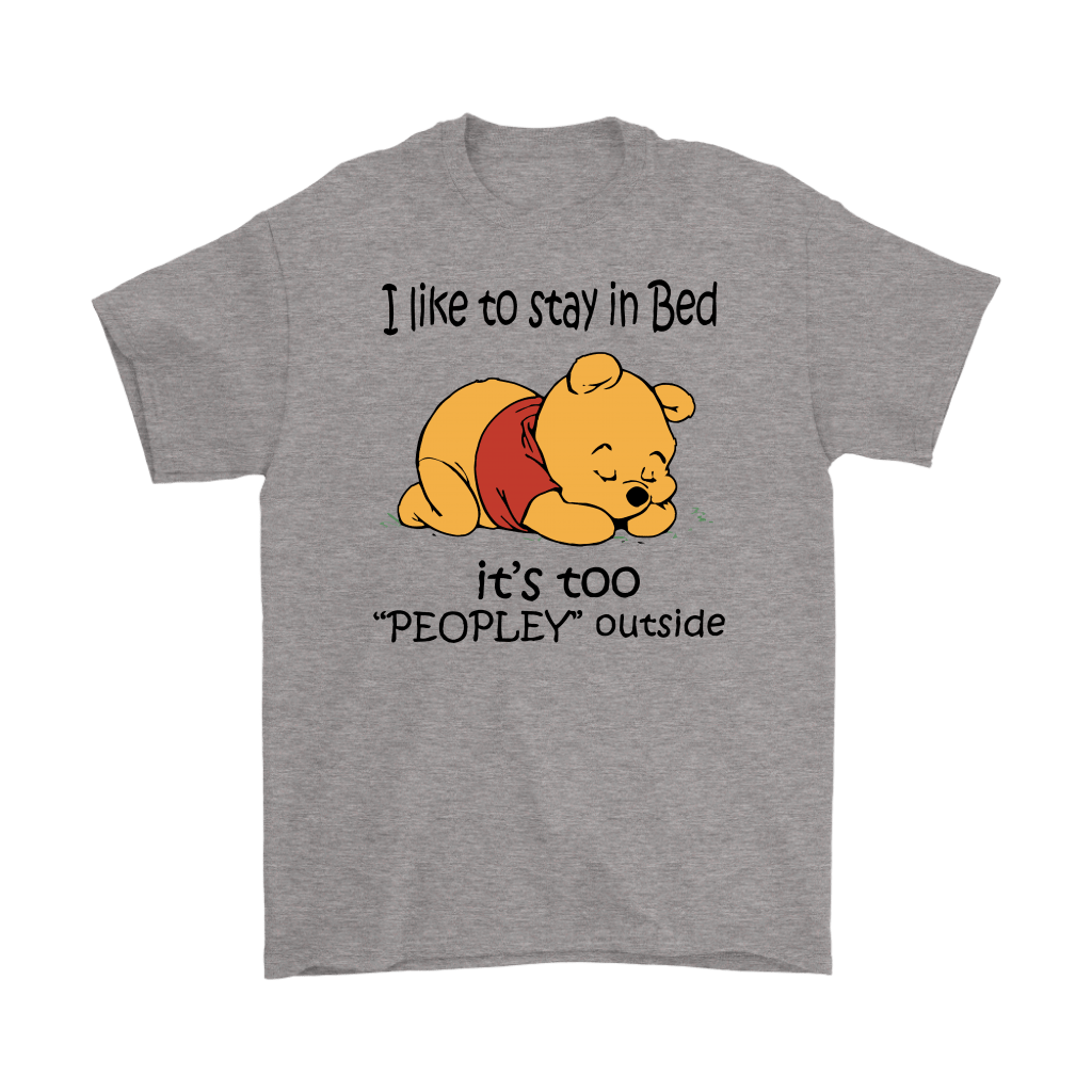 Pooh I Like To Stay In Bed It's Too PEOPLEY Outside Lazy Shirts 2
