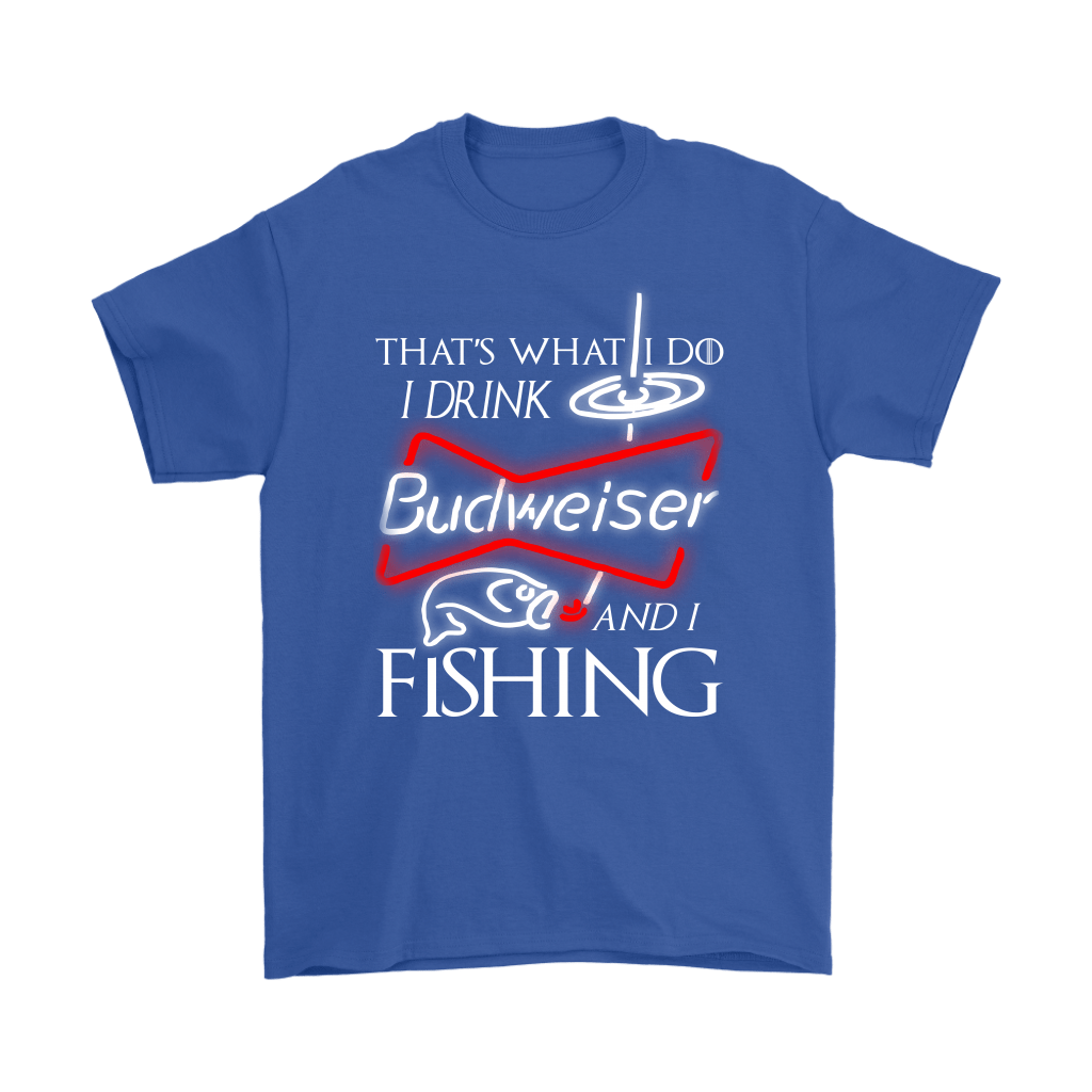 That's What I Do I Drink Budweiser And I Fishing Shirts 18