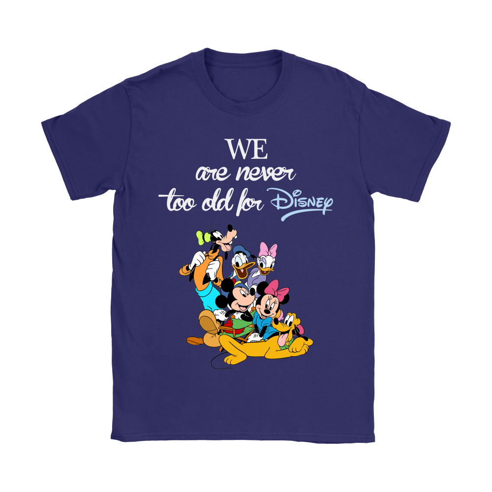 We Are Never Too Old For Disney Shirts 11