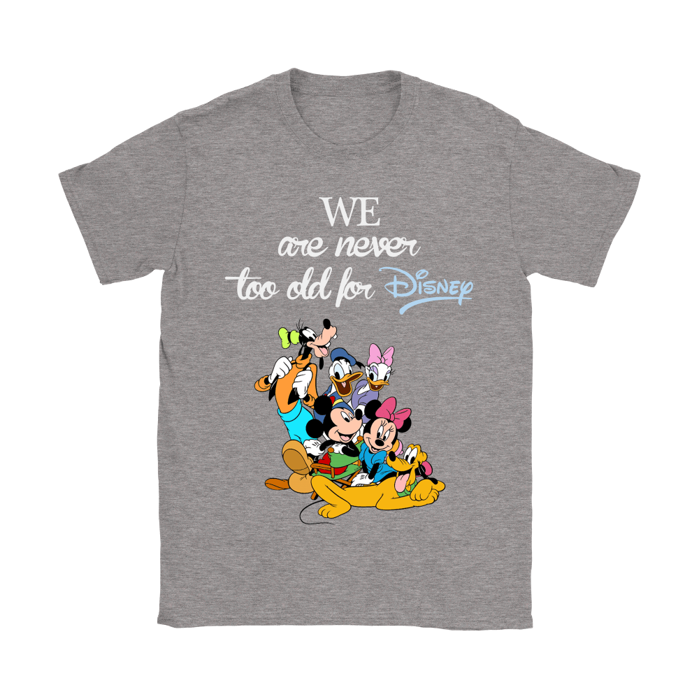 We Are Never Too Old For Disney Shirts 14