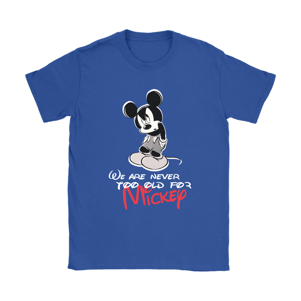We Are Never Too Old For Mickey Disney Shirts 11
