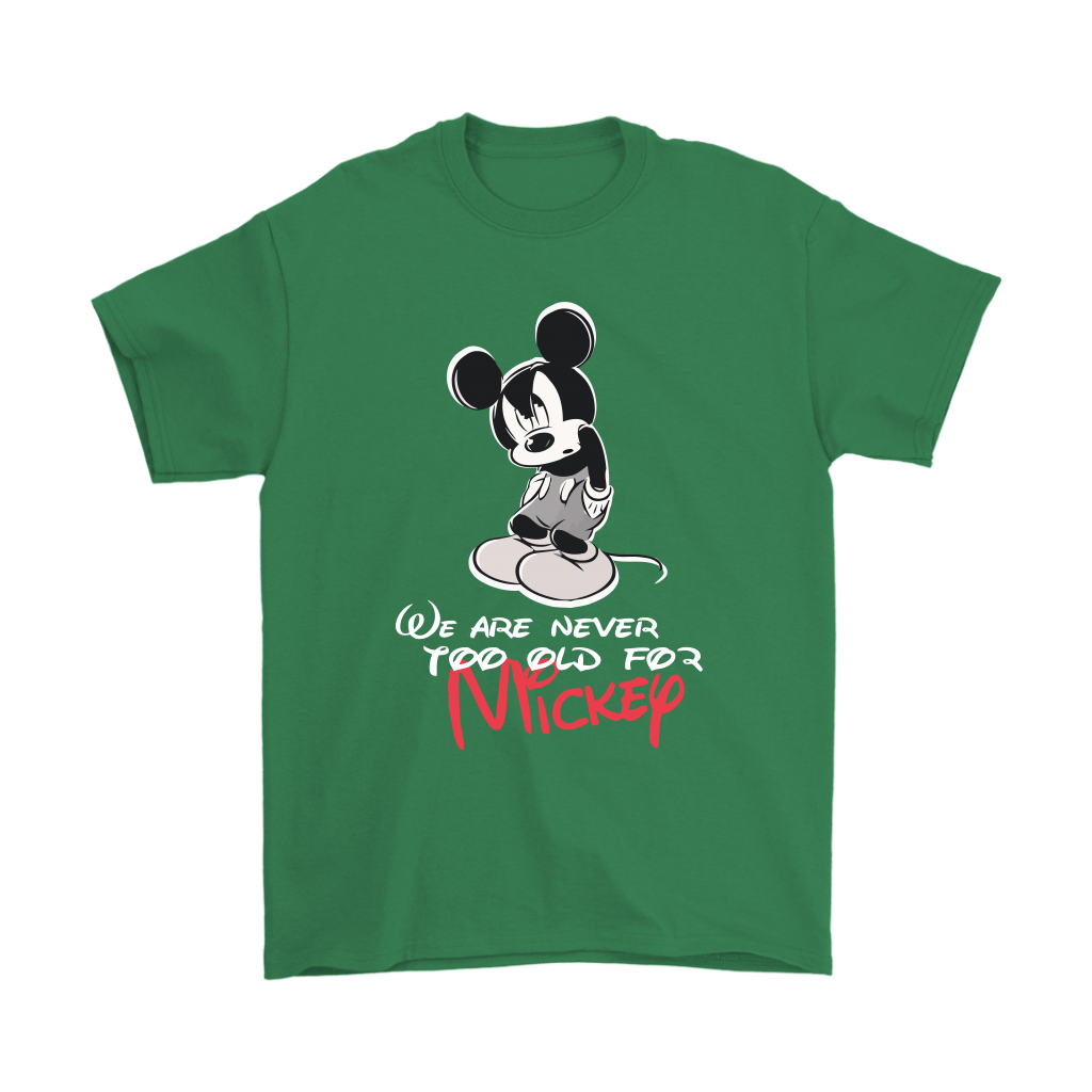 We Are Never Too Old For Mickey Disney Shirts 6
