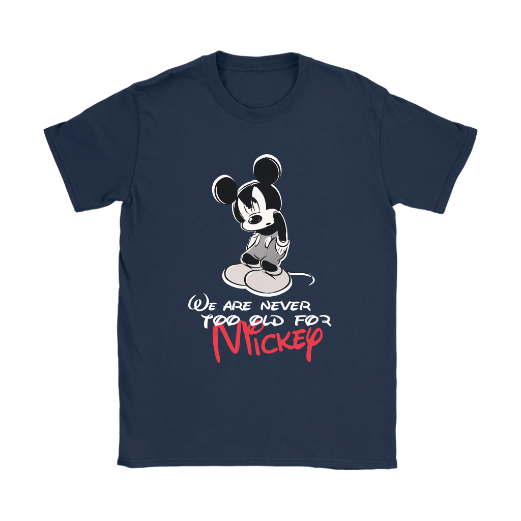 We Are Never Too Old For Mickey Disney Shirts 9