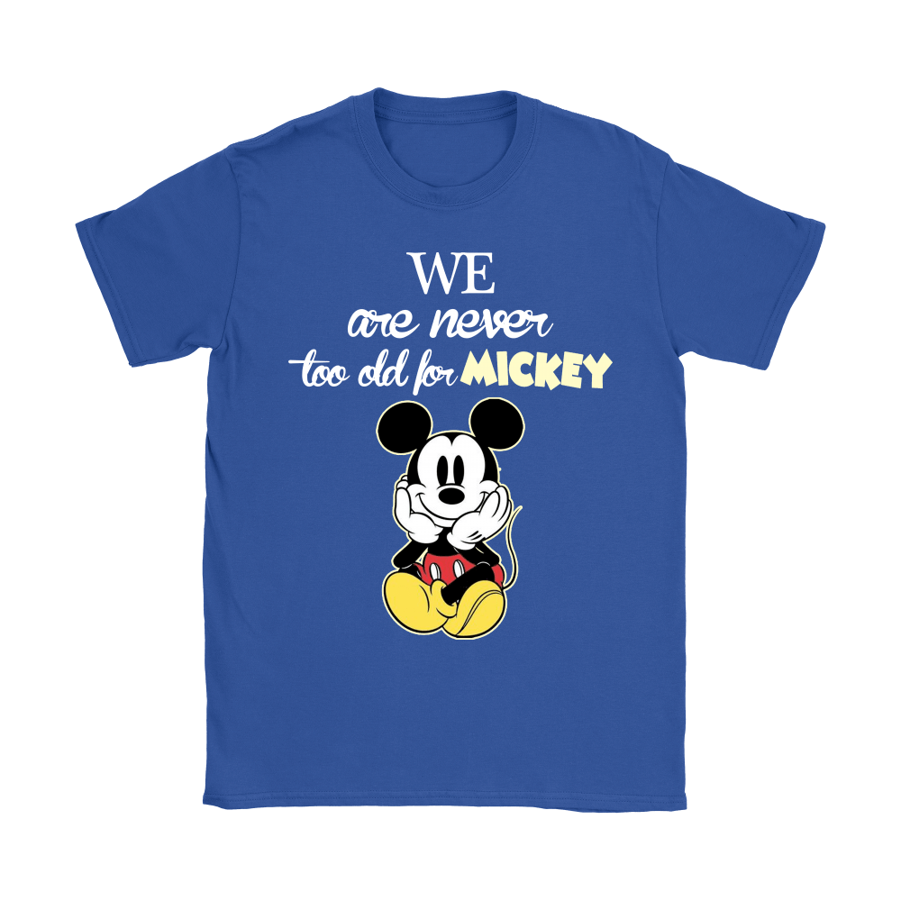 We Are Never Too Old For Mickey Shirts 14