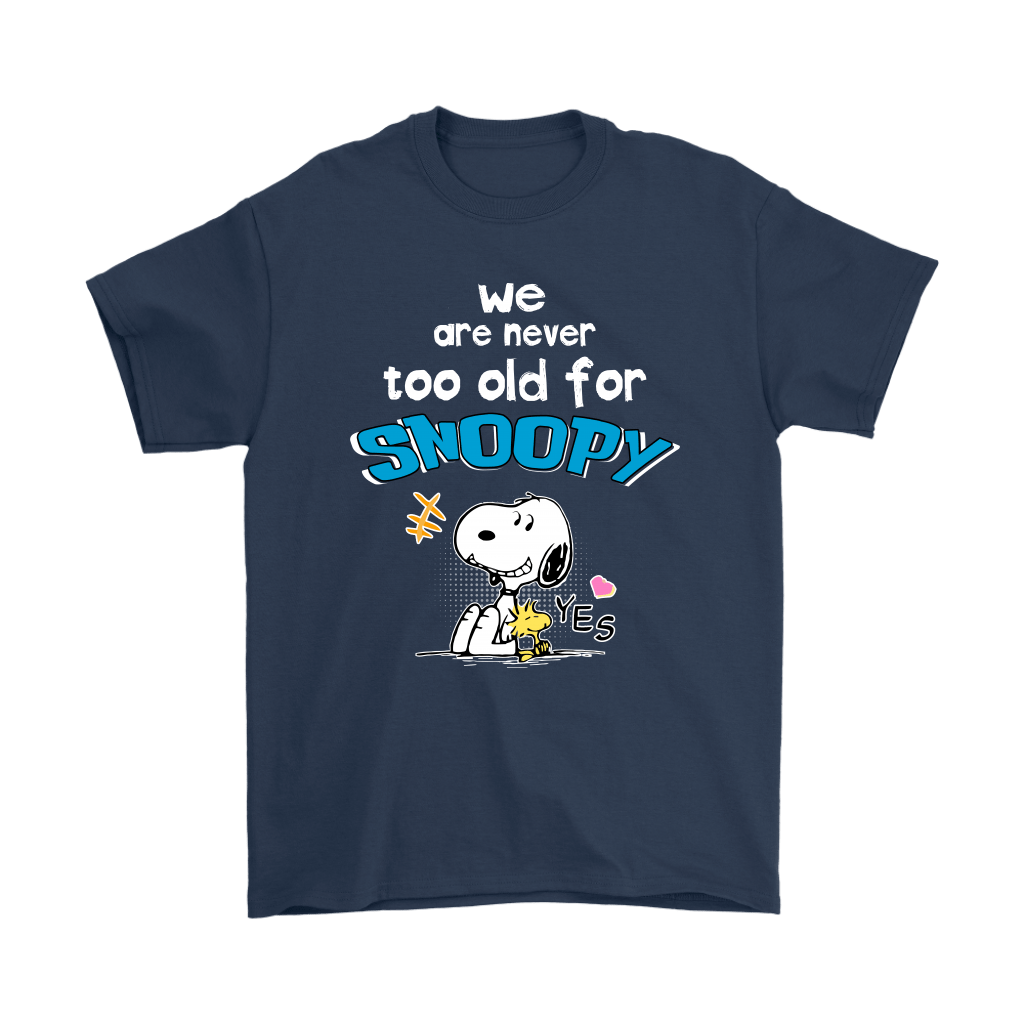 We Are Never Too Old For Snoopy Shirts 3