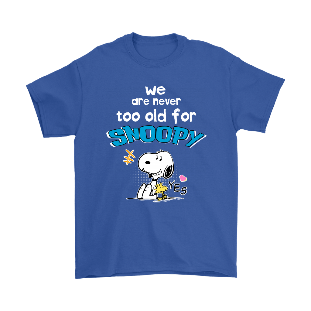 We Are Never Too Old For Snoopy Shirts 5