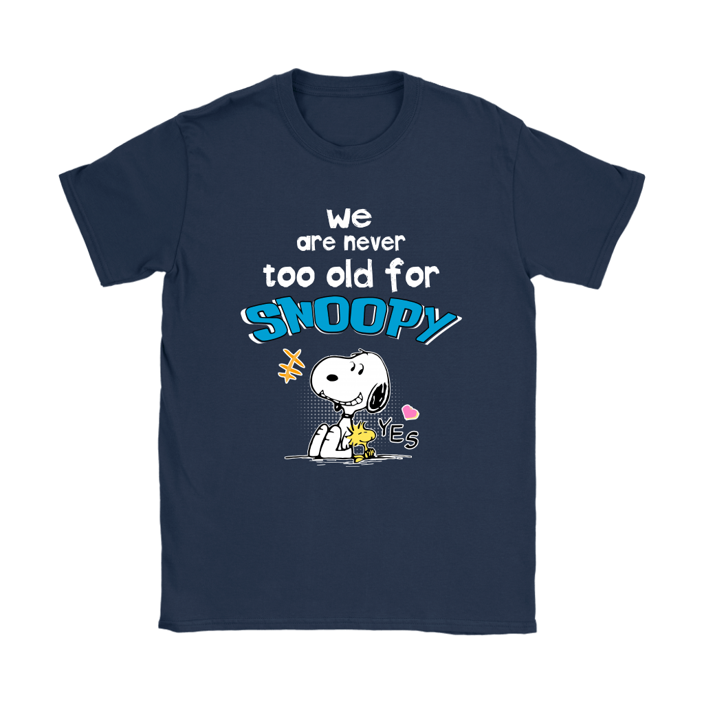 We Are Never Too Old For Snoopy Shirts 9