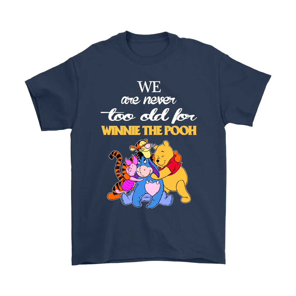 We Are Never Too Old For Winnie The Pooh Shirts 3