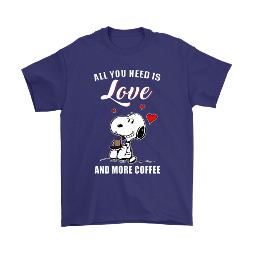 You All Need Is Love And More Coffee Snoopy Shirts 4